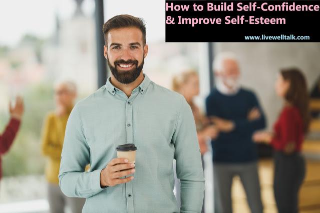 5 Essential Ways to Build Self Confidence & Improve Self Esteem