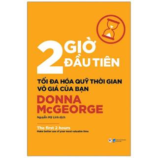2 Giờ Đầu Tiên - Tối Đa Hóa Quỹ Thời Gian Vô Giá Của Bạn - The First 2 Hours ebook PDF EPUB AWZ3 PRC MOBI