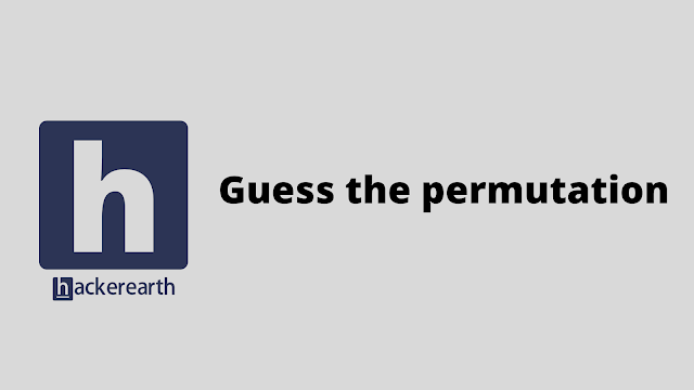 HackerEarth Guess the permutation problem solution