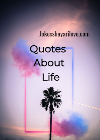 25 Best Life Quotes - Quotes About Life And Love