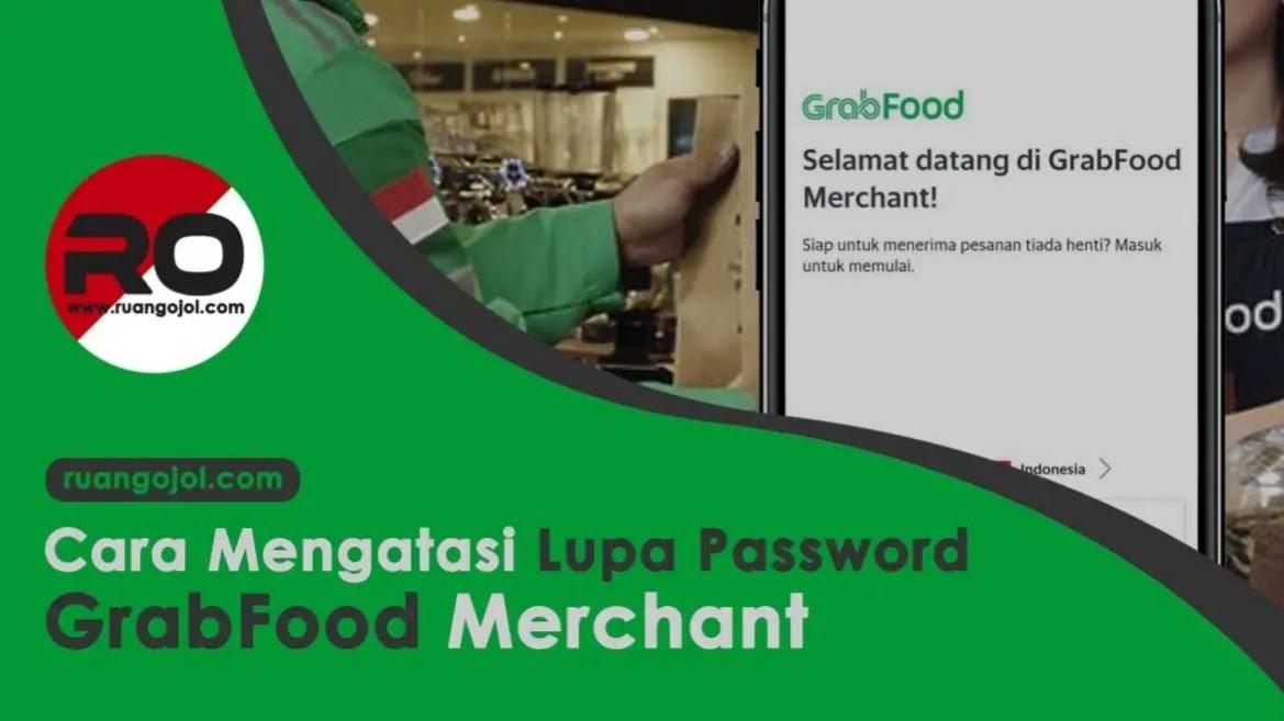Lupa Password GrabFood Merchant? Ini Cara Mengatasinya