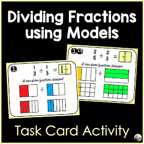 Dividing Fractions by Fractions using Models Task Cards Activity