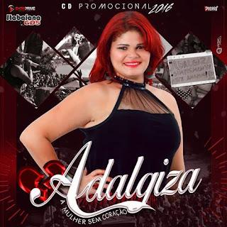 Adalgiza - A Mulher Sem Coração CD - 2016