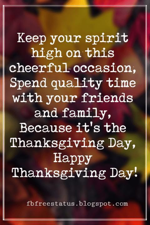 Messages For Thanksgiving, Keep your spirit high on this cheerful occasion, Spend quality time with your friends and family, Because it's the Thanksgiving Day, Happy Thanksgiving Day!