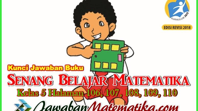 Kunci Jawaban Buku Senang Belajar Matematika Kelas 5 Kurikulum 2013 Revisi 2018 Halaman 106 107 108 109 110 Jawaban Mtk