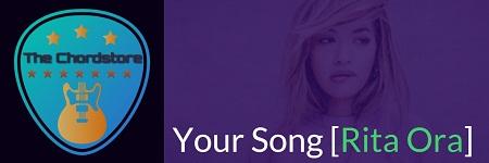 YOUR SONG Guitar Chords ACCURATE | [RITA ORA]