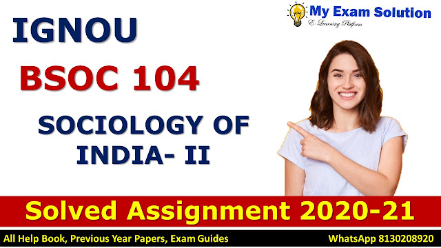 BSOC 104 SOCIOLOGY OF INDIA- II Solved Assignment 2020-21, BSOC 104 Solved Assignment 2020-21, IGNOU BSOC 104 Solved Assignment 2020-21, BA Assignment 2020-21