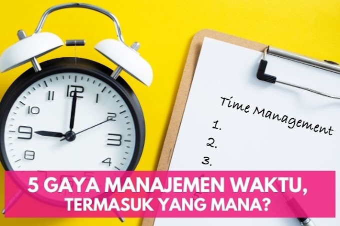 5 Gaya Manajemen Waktu, Termasuk yang Mana?