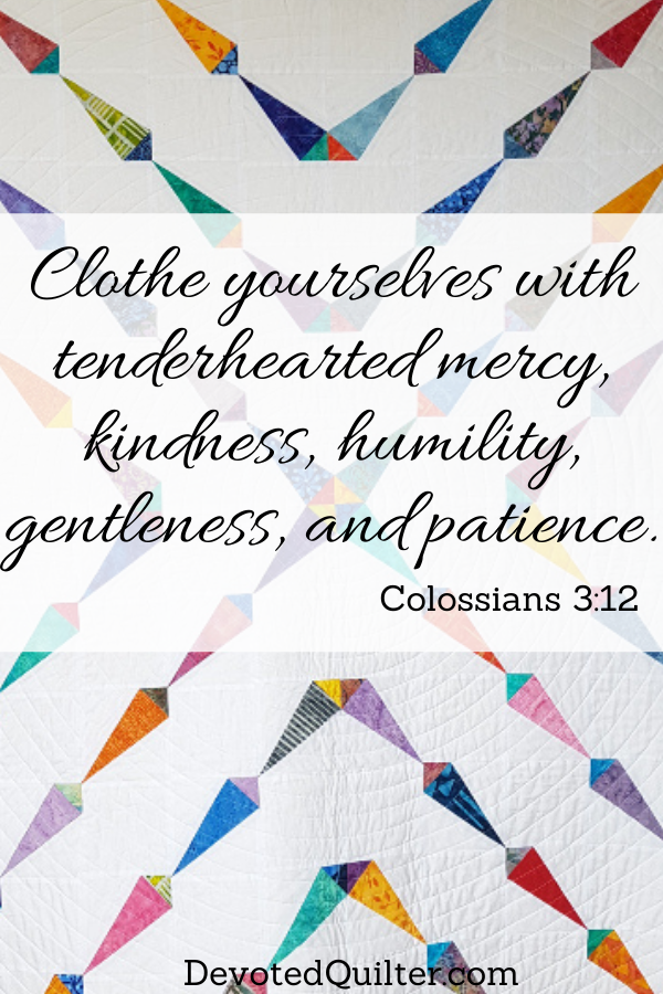 clothe yourselves with tenderhearted mercy, kindness, humility, gentleness, and patience | DevotedQuilter.com
