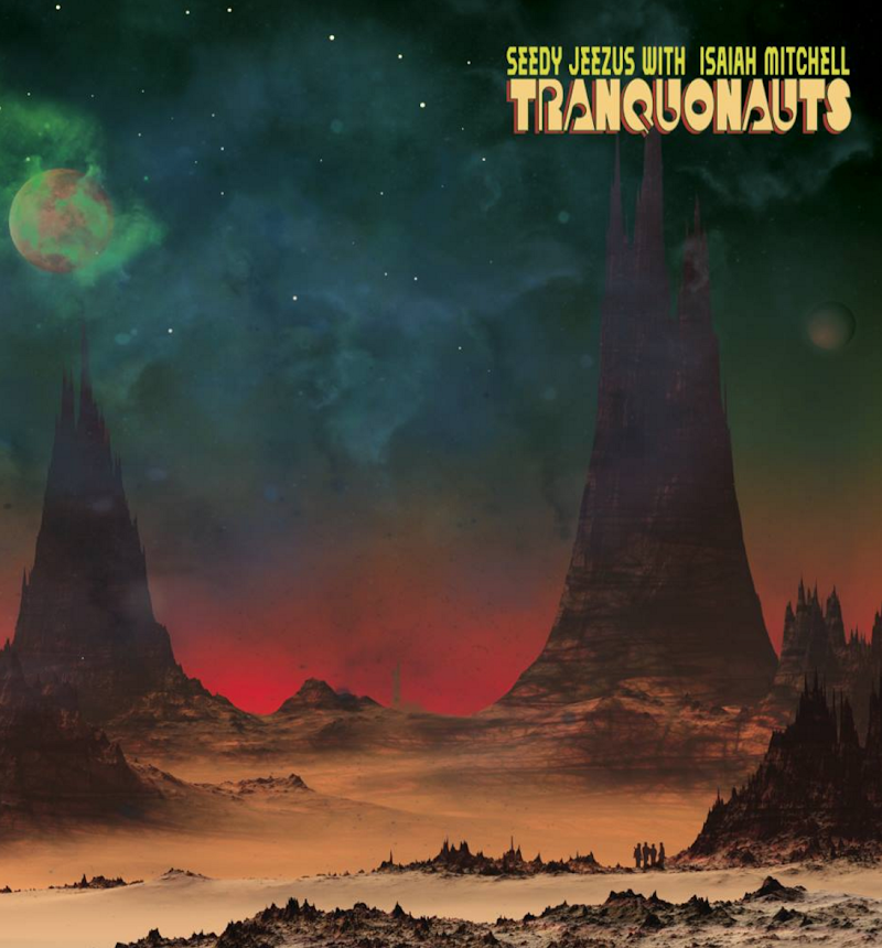 Seedy Jeezus & Isaiah Mitchell - Tranquonauts | Review