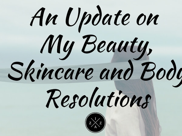An Update on My Beauty, Skincare and Body Resolutions