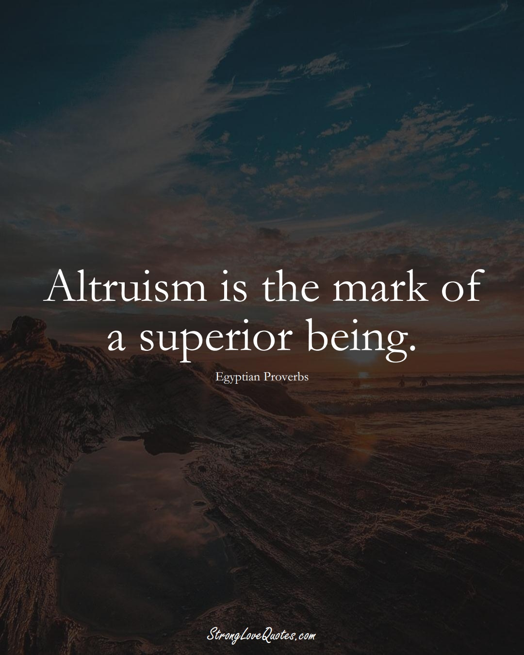 Altruism is the mark of a superior being. (Egyptian Sayings);  #MiddleEasternSayings