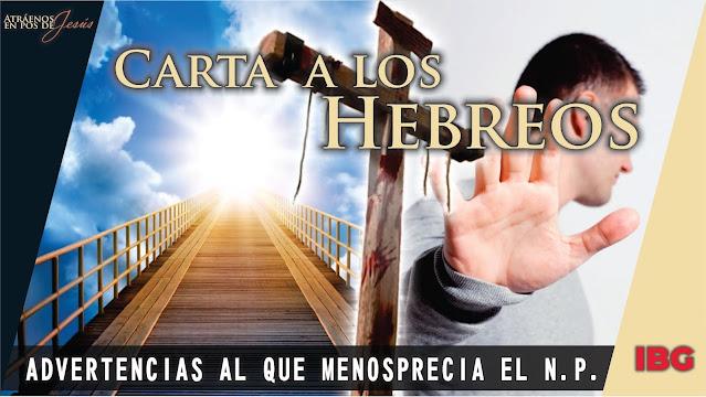 Hebreos 10:19-39 - Advertencias al que menosprecia el Nuevo Pacto - Gabriel Montaño