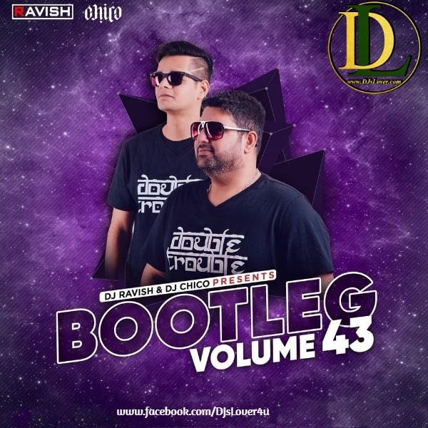 Bootleg Vol. 43 DJ Ravish & DJ Chico