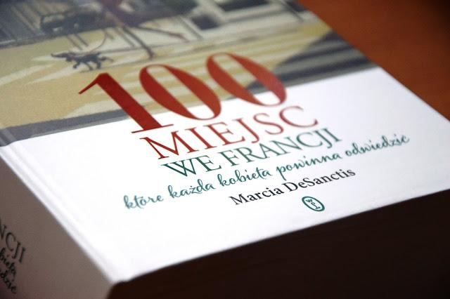 """Recenzje #8 - """"100 miejsc we Francji, które każda kobieta powinna odwiedzić"""" - okładka książki pt.""""100 miejsc we Francji, które każda kobieta powinna odwiedzić"""" - Francuski przy kawie"""
