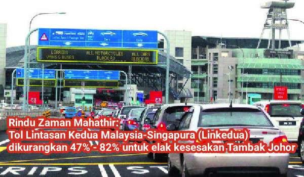 Rindu Zaman Mahathir: Tol Lintasan Kedua Malaysia-Singapura (Linkedua) dikurangkan 47% - 82% untuk elak kesesakan Tambak Johor
