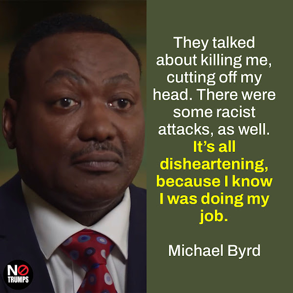They talked about killing me, cutting off my head. There were some racist attacks, as well. It's all disheartening, because I know I was doing my job. — Capitol Police Lt. Michael Byrd