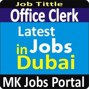 Office Clerk Jobs Vacancies In UAE Dubai For Male And Female With Salary For Fresher 2020 With Accommodation Provided | Mk Jobs Portal Uae Dubai 2020