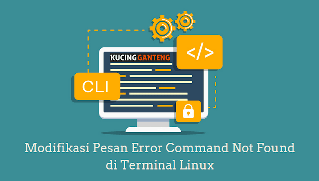 Cara Modifikasi Pesan Error Command Not Found di Terminal Linux