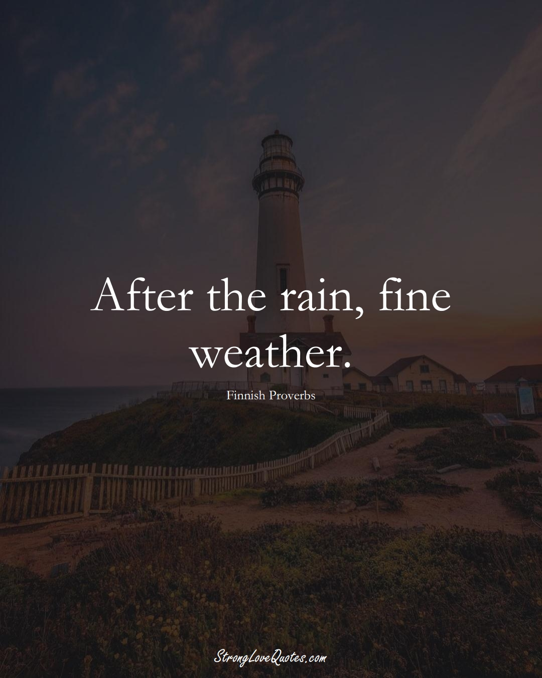After the rain, fine weather. (Finnish Sayings);  #EuropeanSayings