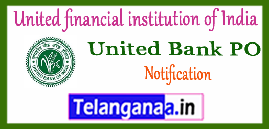 United Bank United financial institution of India PO Apply Online 2018 Notification