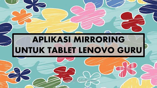 Aplikasi Mirroring Untuk Tablet Lenovo Guru