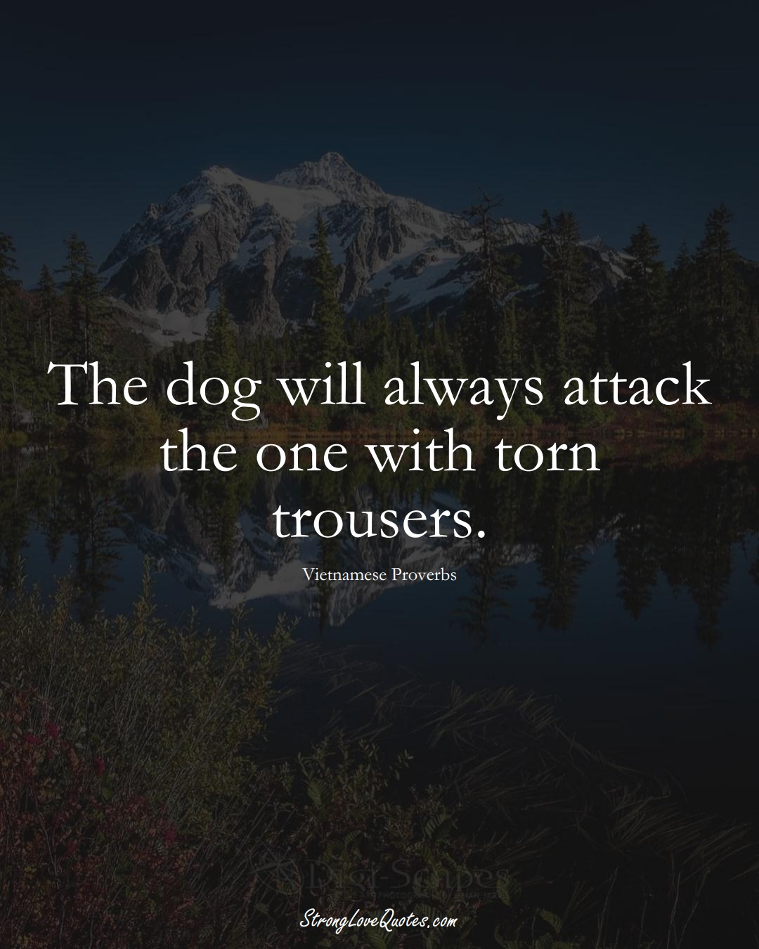 The dog will always attack the one with torn trousers. (Vietnamese Sayings);  #AsianSayings
