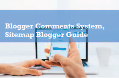 Blogger Comments System And Sitemap Complete Blogger Guide