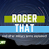Roger That and other Military Terms explained