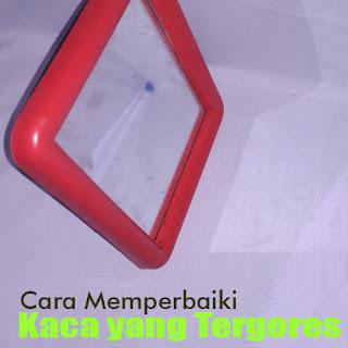 Cara Memperbaiki Kaca yang Tergores