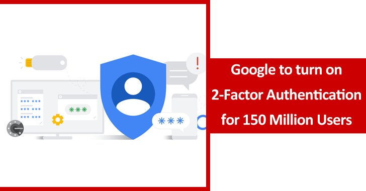 Google to Auto-turn on 2-Factor Authentication For 150 Million Users by Default