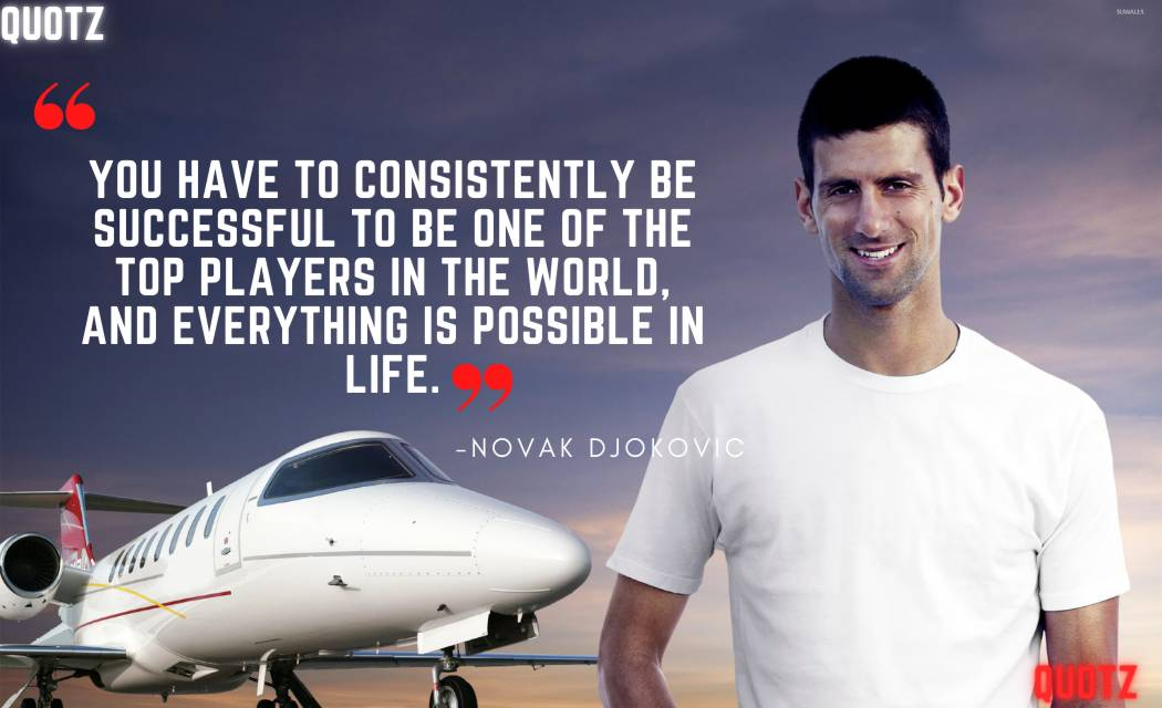 So, here are some famous quotes by Novak Djokovic with quotes images. Let's check them out: