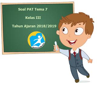 Contoh Soal UKK / PAT Tema 7 Kelas 3 K13 Terbaru Tahun Ajaran 2018/2019