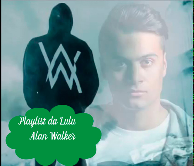 Playlist da Lulu: Faded - Alan Walker