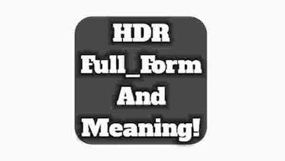 HDR Mode full form. HDR ka full form. HDR meaning in Camera. What is HDR Mode in Camera. HDR definition. HDR kya hota hai. HDR full form in photography.