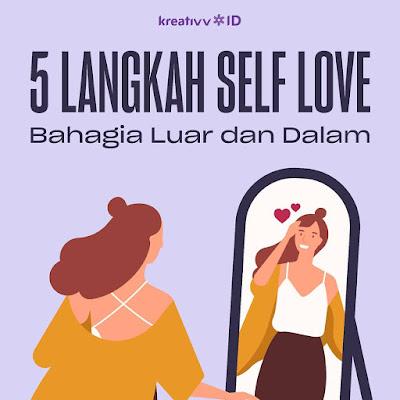 5 Langkah Self Love Bahagia Luar dan Dalam