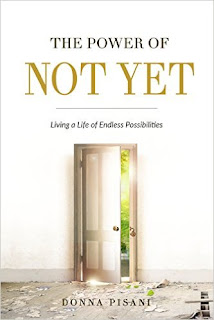 The Power of Not Yet - how to live a life of Endless possibilities by Donna Pisani