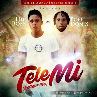 MUSIC: Hip Boss ft. Pope Don X - Tele Mi (Prod by. Astra)