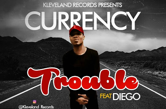 [XM MUSIC]: Currency –Trouble ft. Diego || @itz_currency