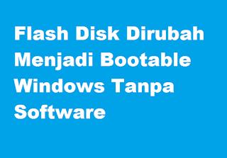 Flash Disk di Ubah Menjadi Bootable Windows