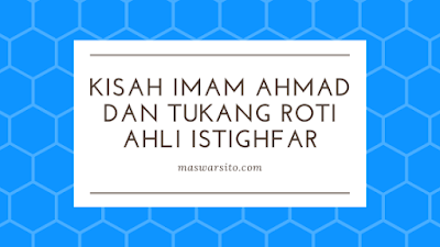 Kisah Imam Ahmad dan Tukang Roti Ahli Istighfar