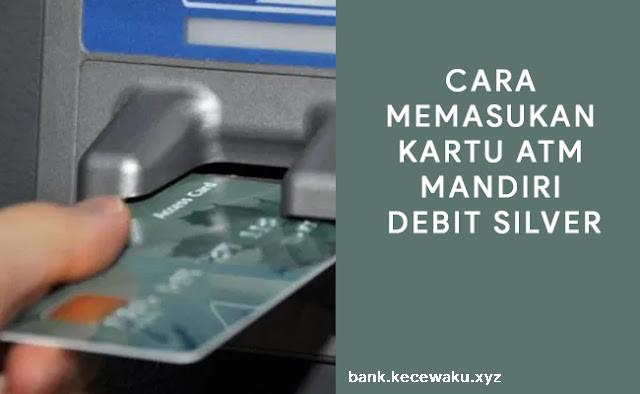 Cara Memasukan Kartu ATM Mandiri