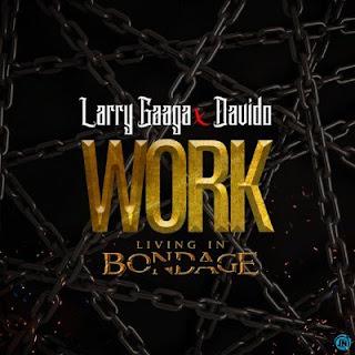 [Music] Larry Gaga Ft. Davido - Work ( Living In Bondage)