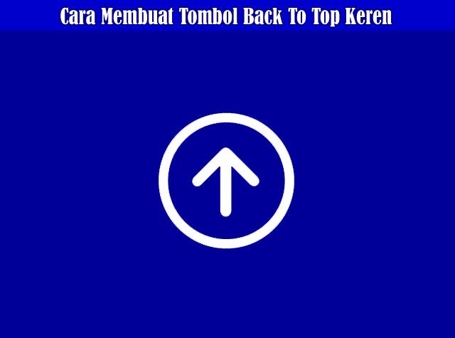 Cara Membuat Tombol Back To Top / Kembali Ke Atas Dengan Efek Cantik
