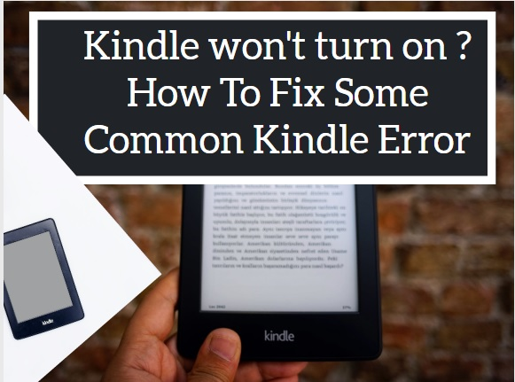 Kindle won't turn on How To Fix Some Common Kindle Error