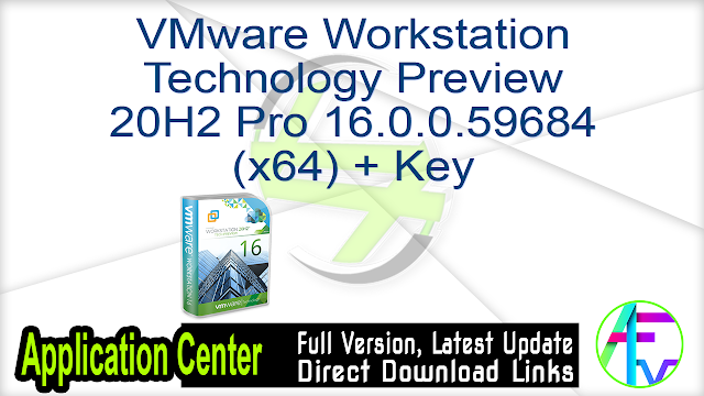 VMware Workstation Technology Preview 20H2 Pro 16.0.0.59684 (x64) + Key