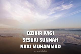 Dzikir Pagi Sesuai Sunnah Yang Diajarkan Rasulullah Shalallahu Alaihi Wassalam