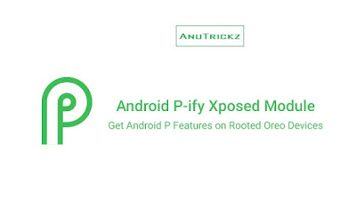 Get Android P Features on 8.1 Oreo Device with Android P-ify Xposed Module