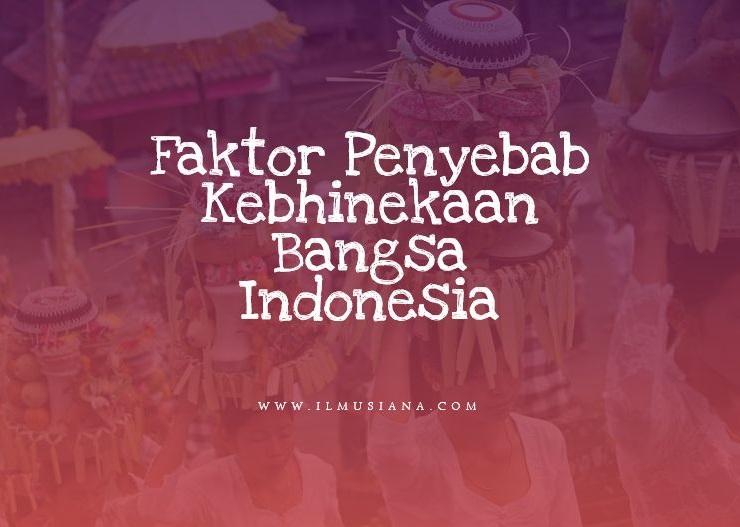 Faktor Penyebab Kebhinekaan Bangsa Indonesia