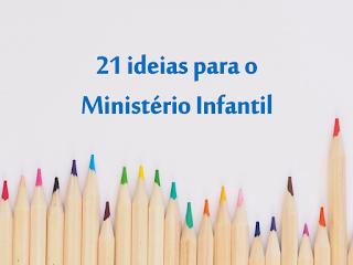 21 ideias para o ministério infantil